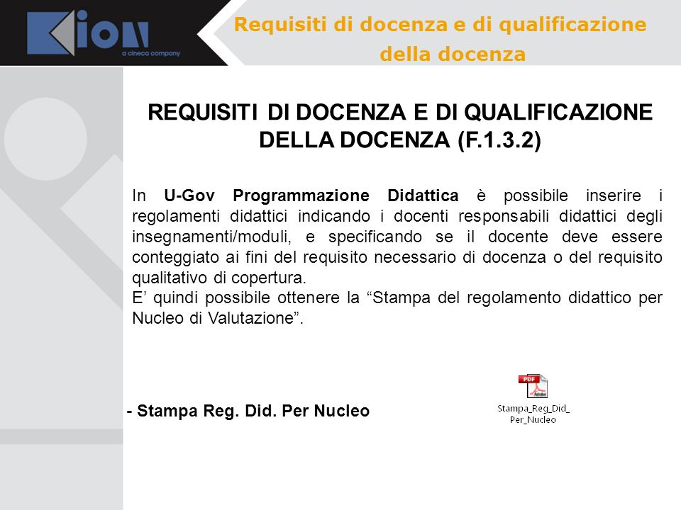 Requisiti di docenza e di qualificazione della docenza In U-Gov Programmazione Didattica è possibile inserire i regolamenti didattici indicando i doce