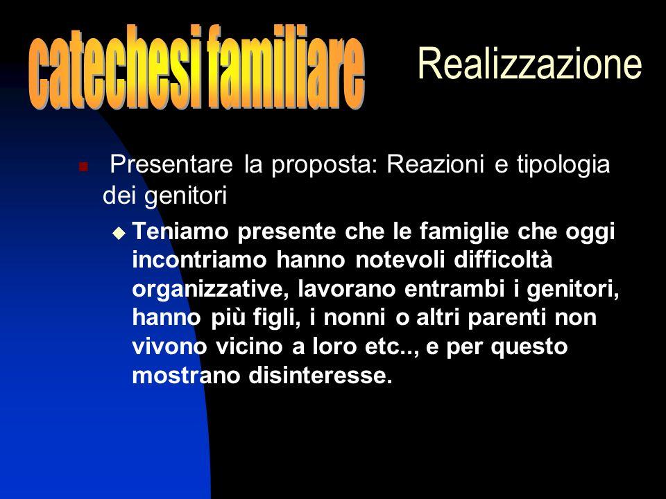 Realizzazione Presentare la proposta: Reazioni e tipologia dei genitori Teniamo presente che le famiglie che oggi incontriamo hanno notevoli difficolt