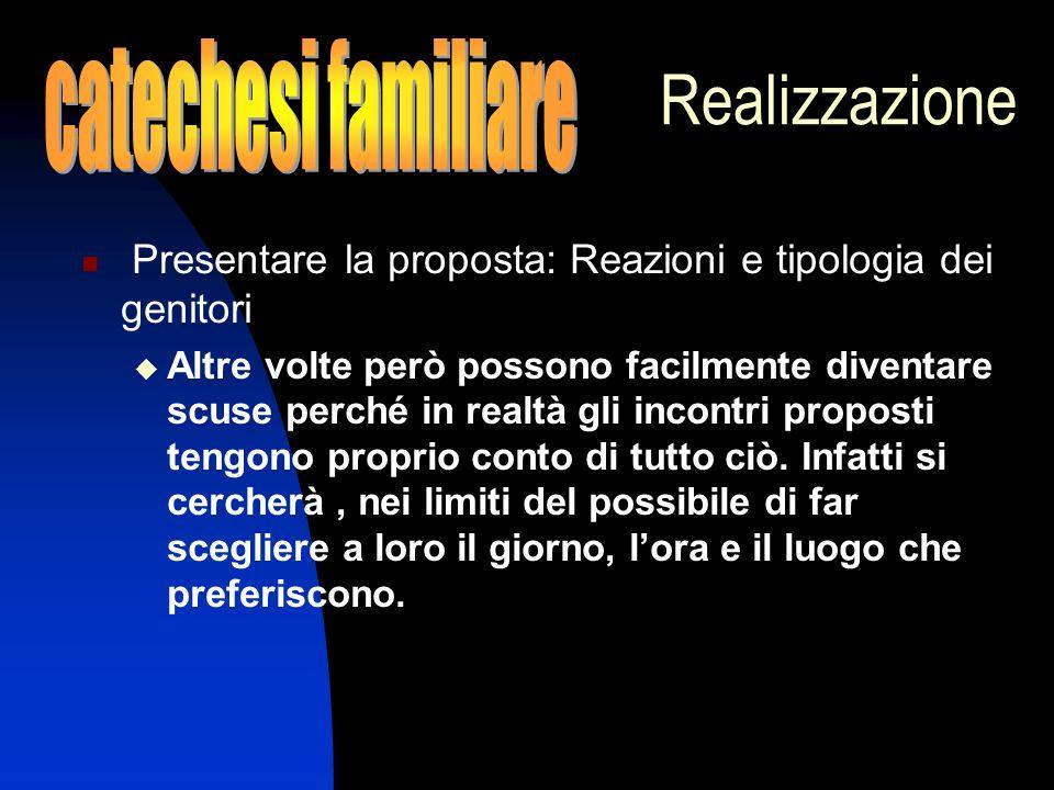 Realizzazione Presentare la proposta: Reazioni e tipologia dei genitori Altre volte però possono facilmente diventare scuse perché in realtà gli incon
