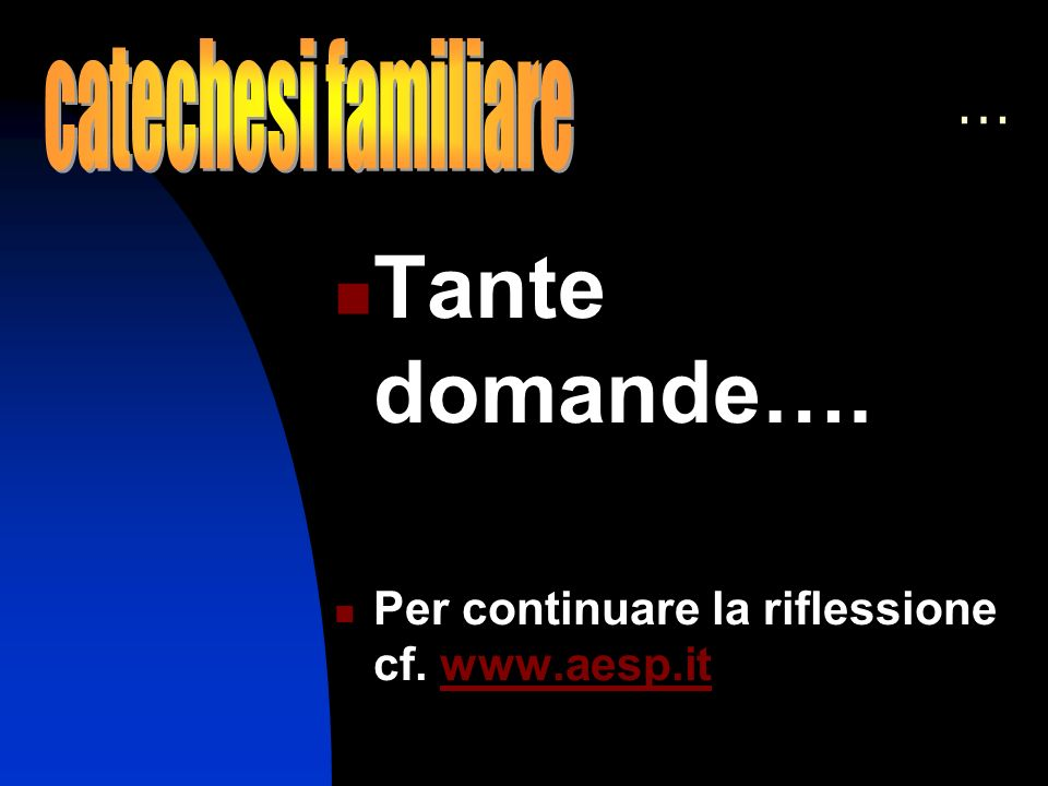 … Tante domande…. Per continuare la riflessione cf. www.aesp.itwww.aesp.it