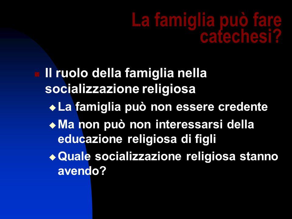 La famiglia può fare catechesi? Il ruolo della famiglia nella socializzazione religiosa La famiglia può non essere credente Ma non può non interessars