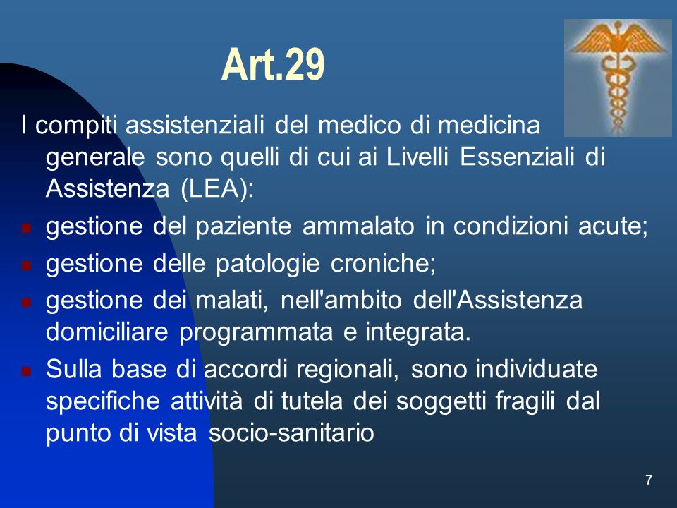7 Art.29 I compiti assistenziali del medico di medicina generale sono quelli di cui ai Livelli Essenziali di Assistenza (LEA): gestione del paziente a