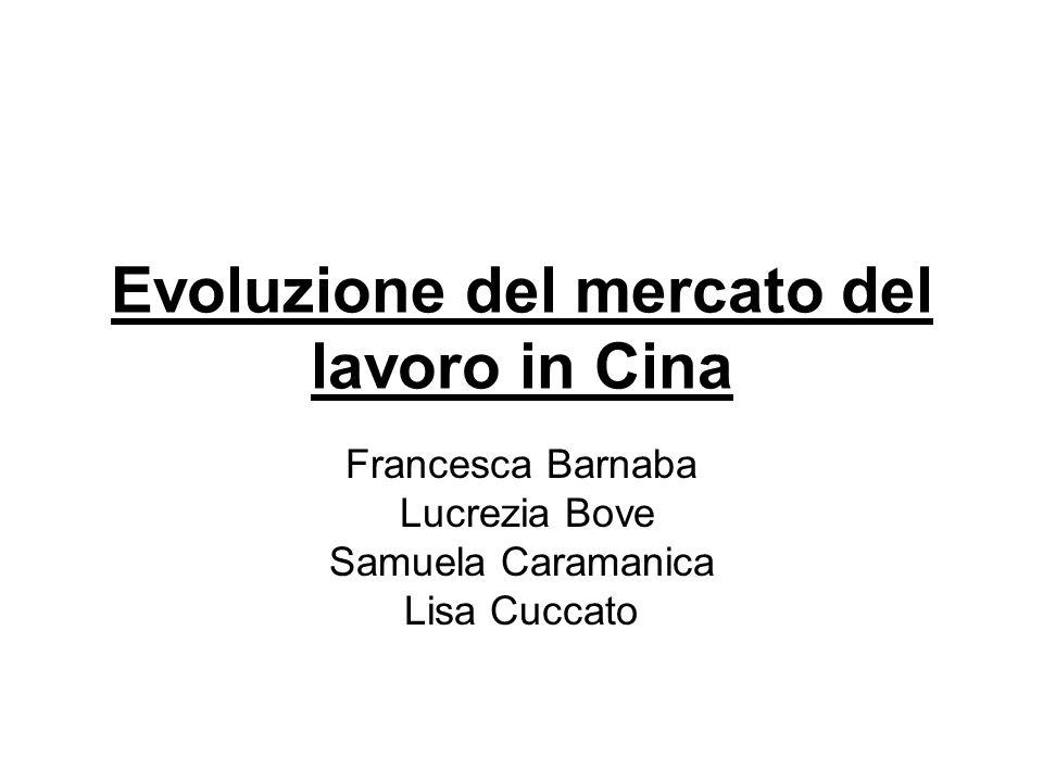 Evoluzione del mercato del lavoro in Cina Francesca Barnaba Lucrezia Bove Samuela Caramanica Lisa Cuccato