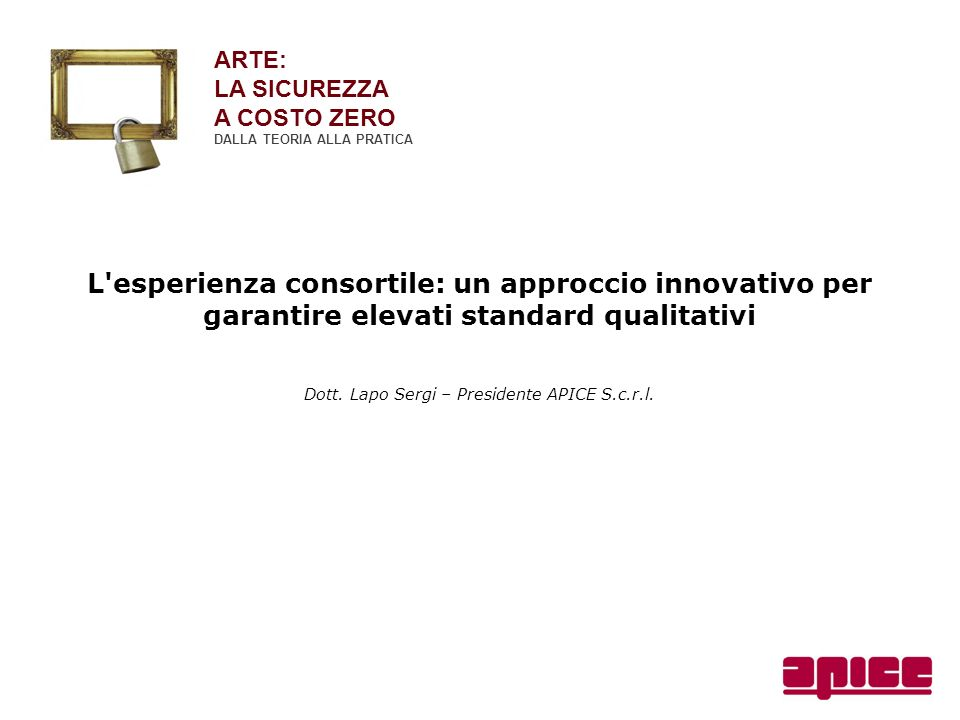 L'esperienza consortile: un approccio innovativo per garantire elevati standard qualitativi Dott. Lapo Sergi – Presidente APICE S.c.r.l. ARTE: LA SICU
