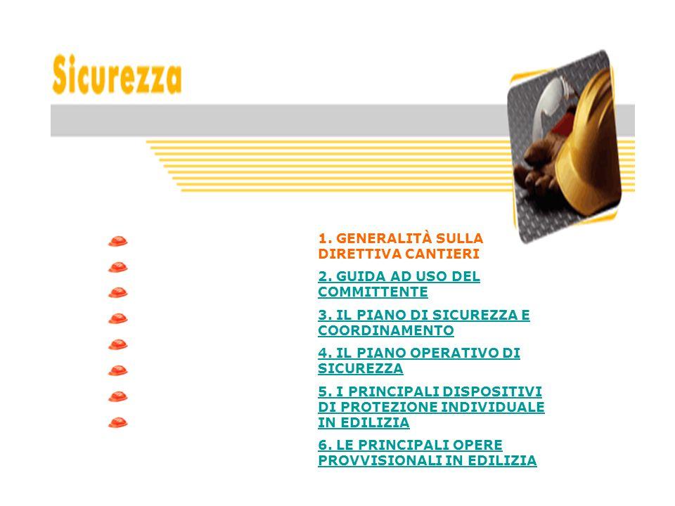 1. GENERALITÀ SULLA DIRETTIVA CANTIERI 2. GUIDA AD USO DEL COMMITTENTE 3. IL PIANO DI SICUREZZA E COORDINAMENTO 4. IL PIANO OPERATIVO DI SICUREZZA 5.