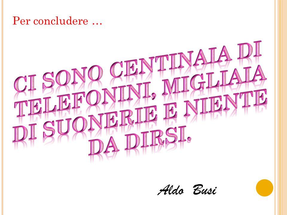 Per concludere … Aldo Busi