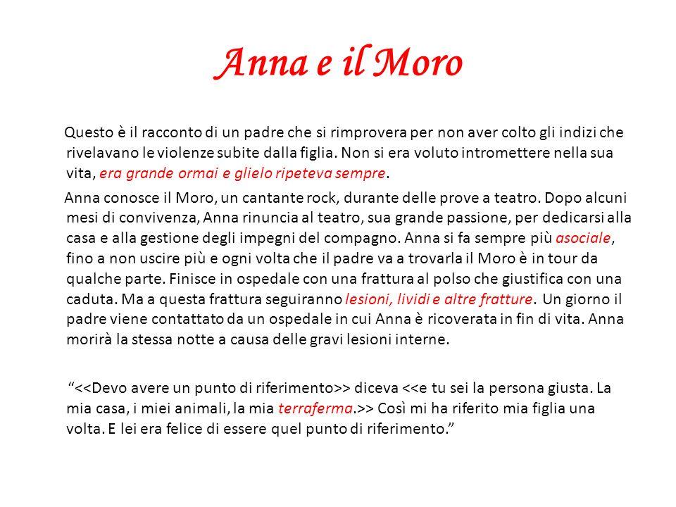 Anna e il Moro Questo è il racconto di un padre che si rimprovera per non aver colto gli indizi che rivelavano le violenze subite dalla figlia. Non si
