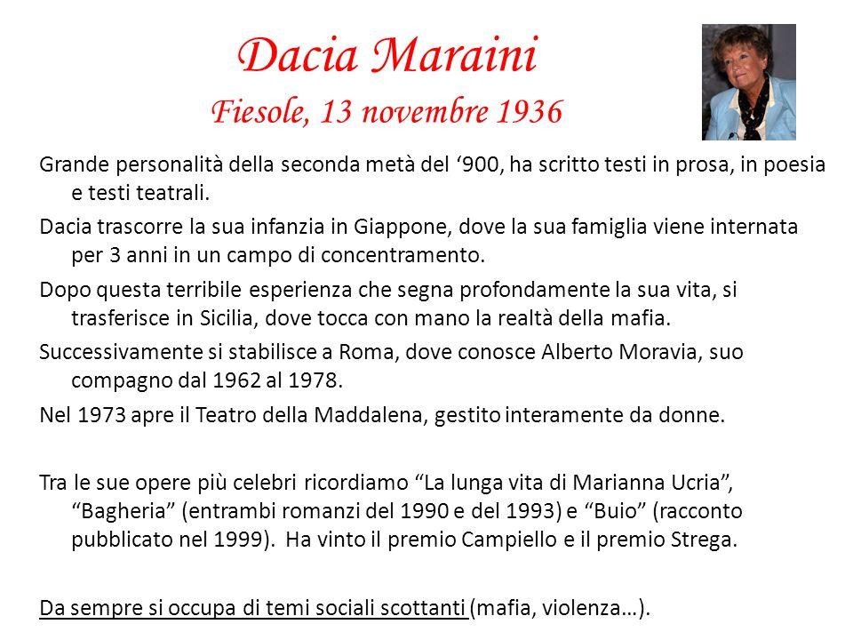 Dacia Maraini Fiesole, 13 novembre 1936 Grande personalità della seconda metà del 900, ha scritto testi in prosa, in poesia e testi teatrali. Dacia tr