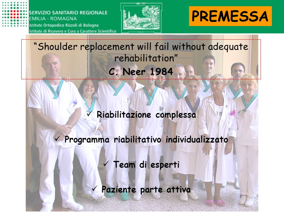 Shoulder replacement will fail without adequate rehabilitation C. Neer 1984 Riabilitazione complessa Programma riabilitativo individualizzato Team di