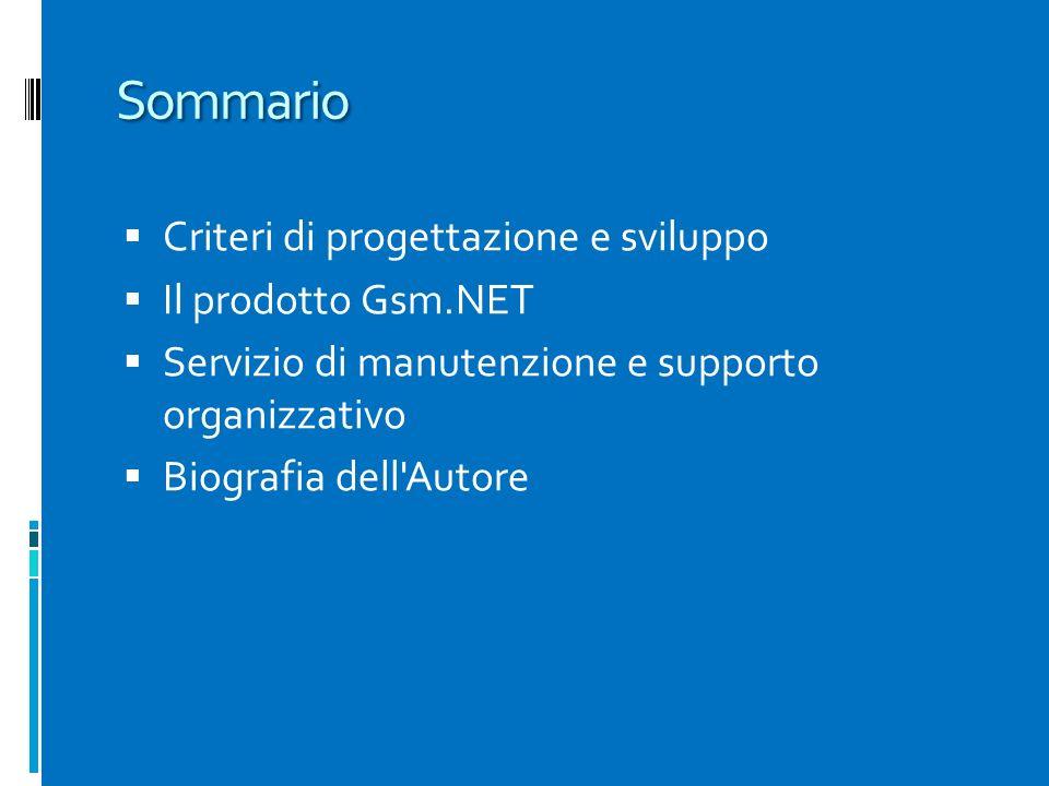 Sommario Criteri di progettazione e sviluppo Il prodotto Gsm.NET Servizio di manutenzione e supporto organizzativo Biografia dell'Autore