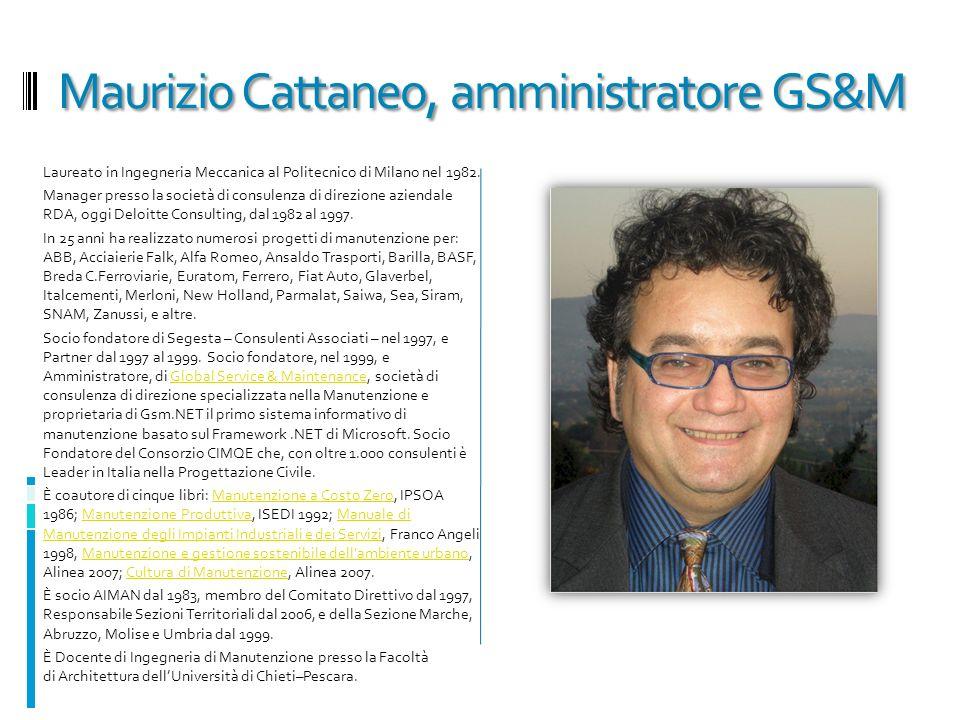 Maurizio Cattaneo, amministratore GS&M Laureato in Ingegneria Meccanica al Politecnico di Milano nel 1982. Manager presso la società di consulenza di
