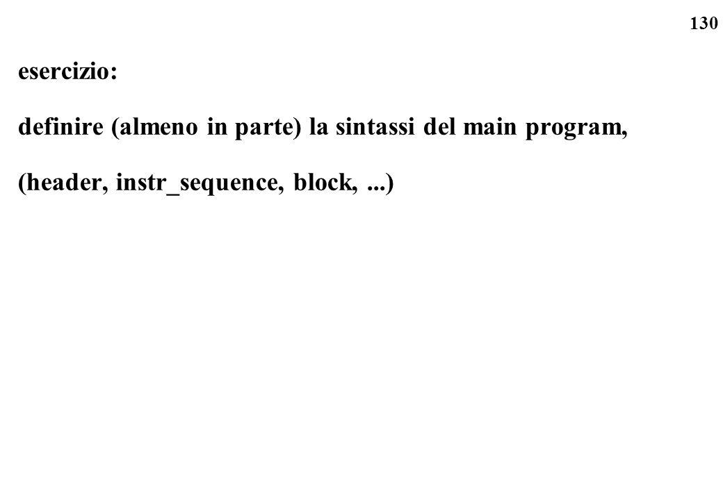 130 esercizio: definire (almeno in parte) la sintassi del main program, (header, instr_sequence, block,...)