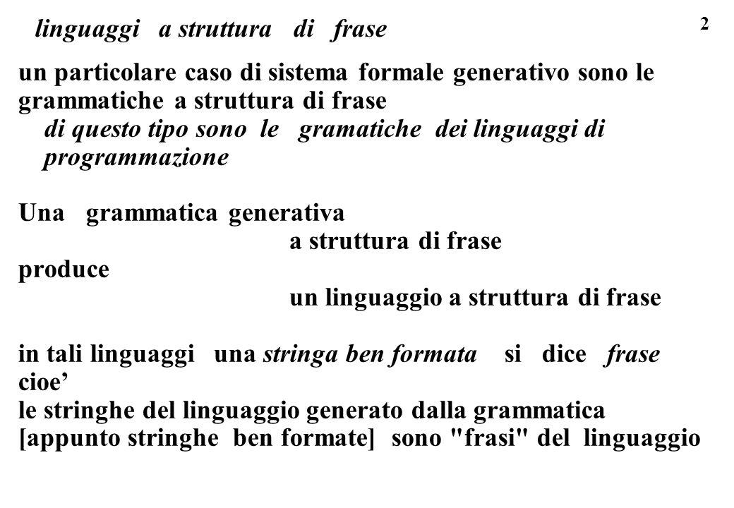 2 linguaggi a struttura di frase un particolare caso di sistema formale generativo sono le grammatiche a struttura di frase di questo tipo sono le gra