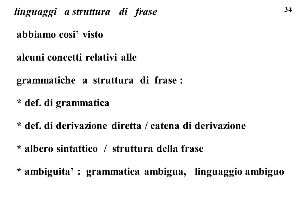 34 linguaggi a struttura di frase abbiamo cosi visto alcuni concetti relativi alle grammatiche a struttura di frase : * def. di grammatica * def. di d