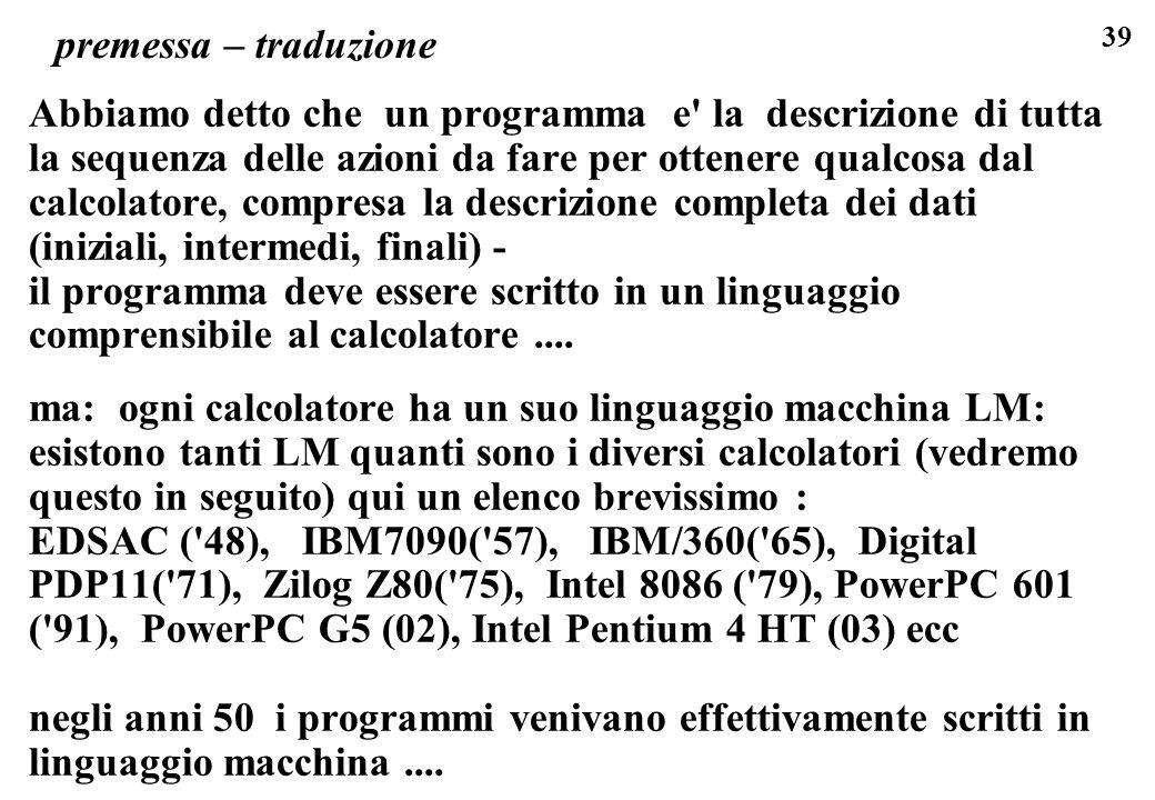 39 premessa – traduzione Abbiamo detto che un programma e' la descrizione di tutta la sequenza delle azioni da fare per ottenere qualcosa dal calcolat