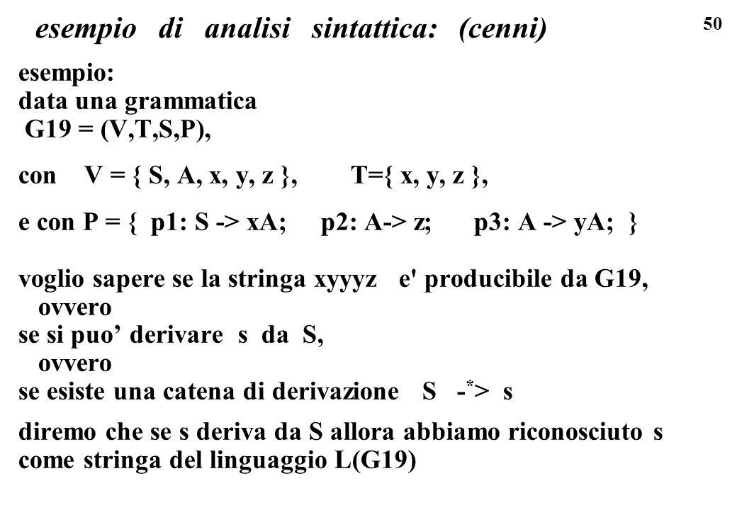 50 esempio di analisi sintattica: (cenni) esempio: data una grammatica G19 = (V,T,S,P), con V = { S, A, x, y, z }, T={ x, y, z }, e con P = { p1: S ->