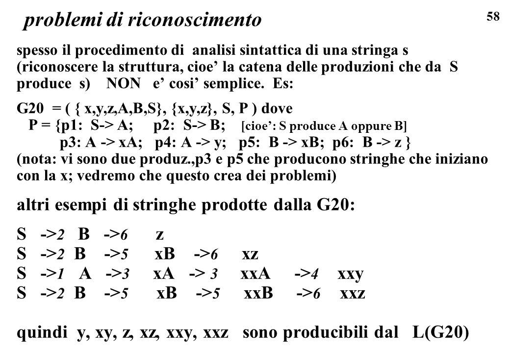 58 problemi di riconoscimento spesso il procedimento di analisi sintattica di una stringa s (riconoscere la struttura, cioe la catena delle produzioni