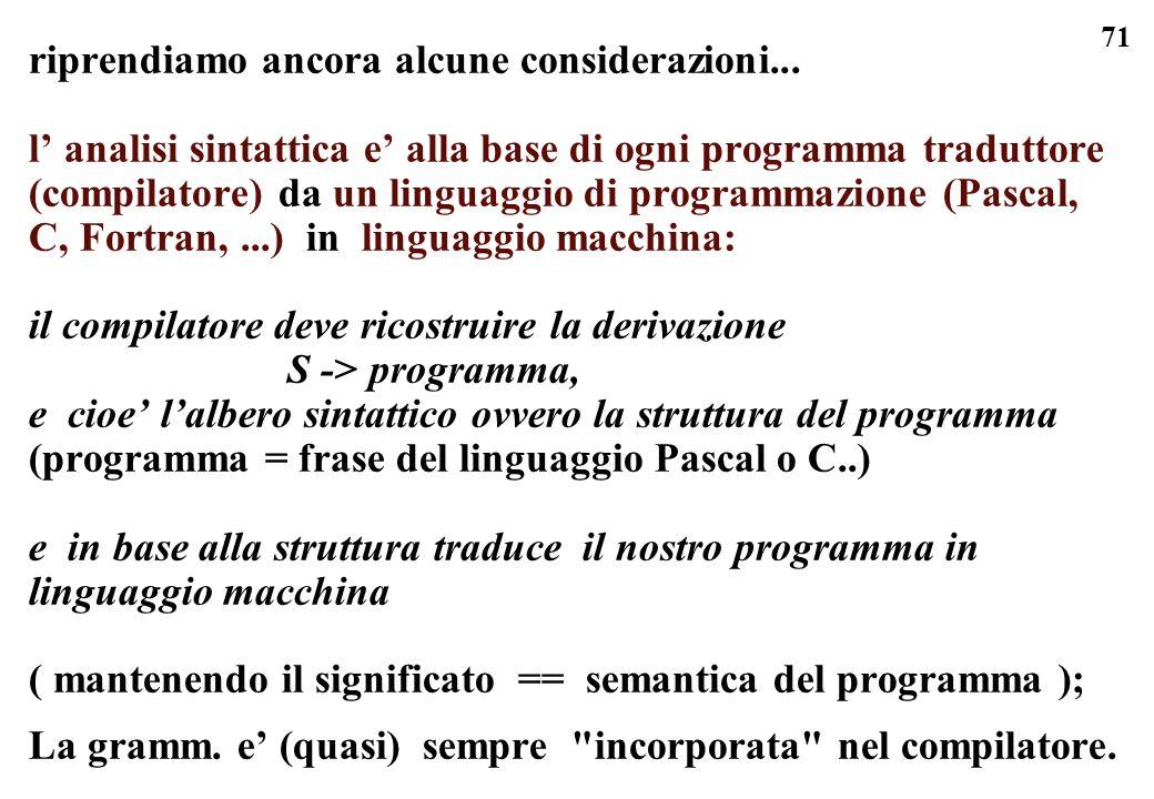 71 riprendiamo ancora alcune considerazioni... l analisi sintattica e alla base di ogni programma traduttore (compilatore) da un linguaggio di program