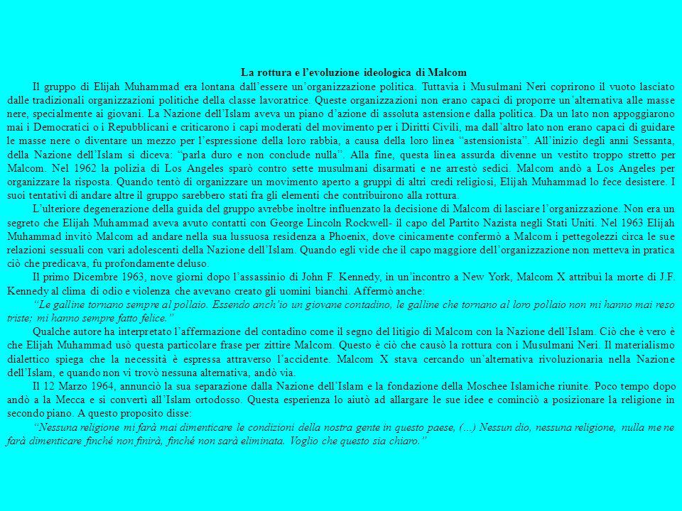 La rottura e levoluzione ideologica di Malcom Il gruppo di Elijah Muhammad era lontana dallessere unorganizzazione politica. Tuttavia i Musulmani Neri
