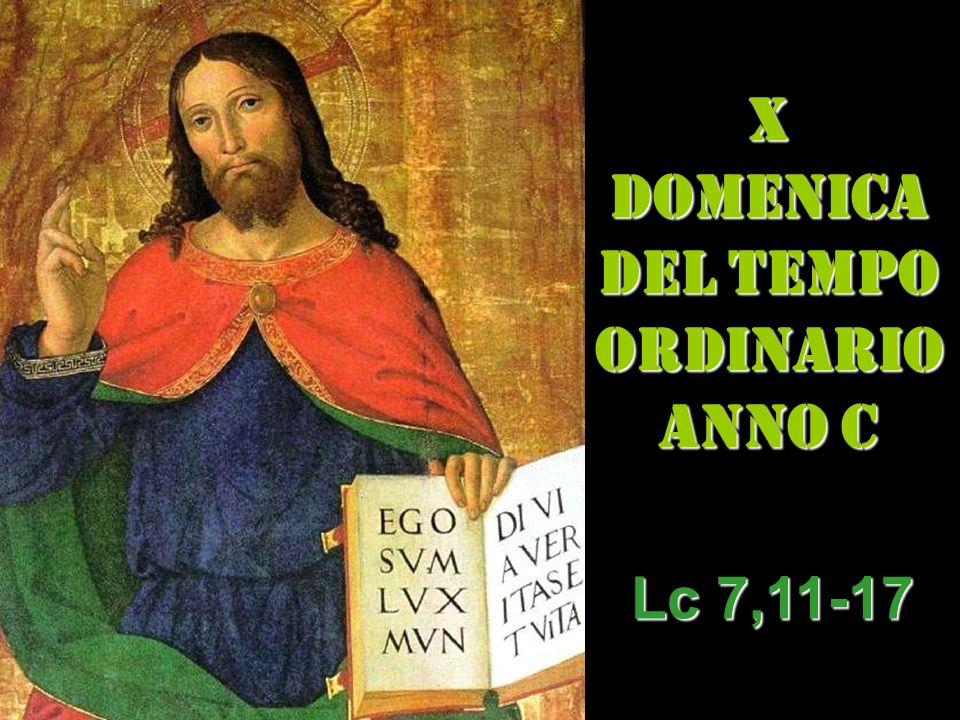 X DOMENICA DEL TEMPO ORDINARIO ANNO C Lc 7,11-17