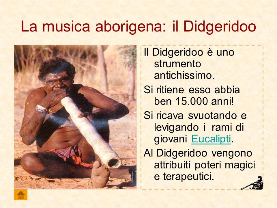 La musica aborigena: il Didgeridoo Il Didgeridoo è uno strumento antichissimo. Si ritiene esso abbia ben 15.000 anni! Si ricava svuotando e levigando