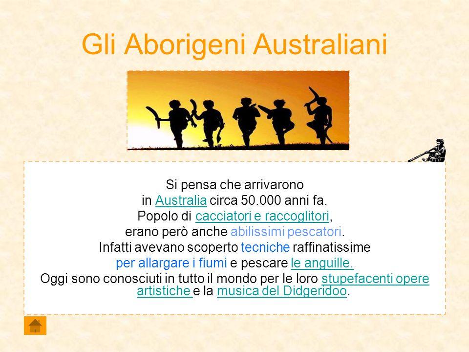 Gli Aborigeni Australiani Si pensa che arrivarono in Australia circa 50.000 anni fa.Australia Popolo di cacciatori e raccoglitori,cacciatori e raccogl