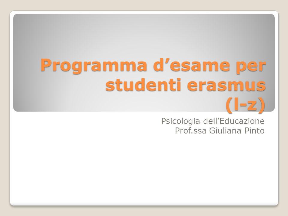 Programma desame per studenti erasmus (l-z) Psicologia dellEducazione Prof.ssa Giuliana Pinto