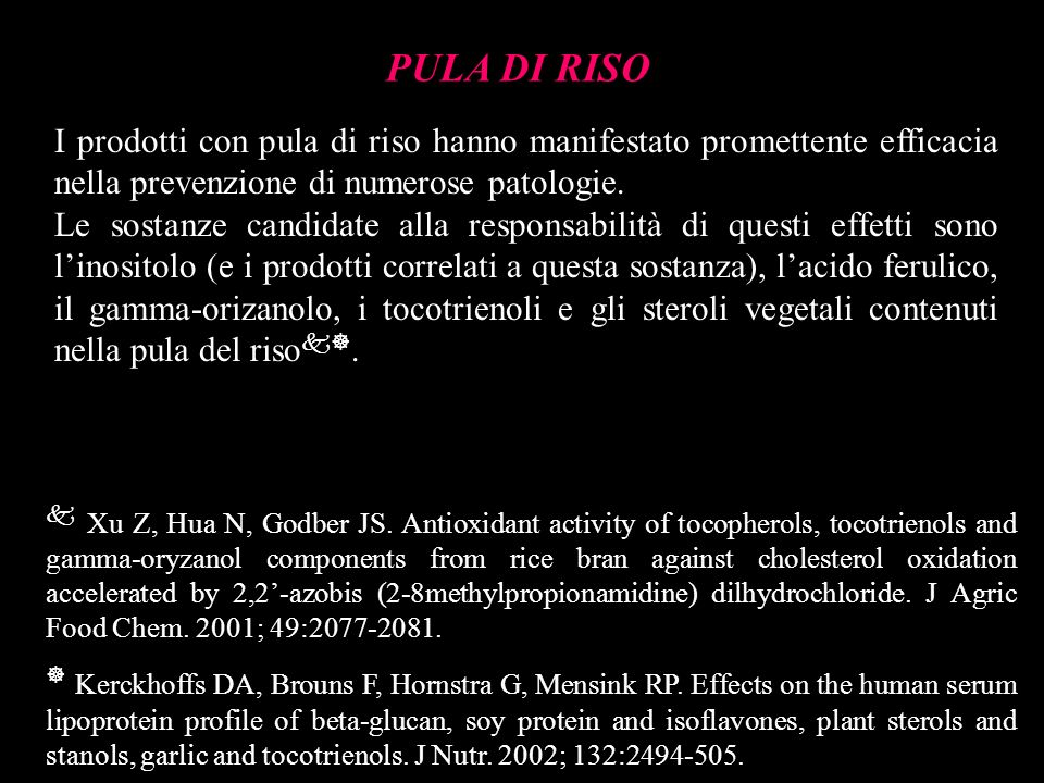 PULA DI RISO Xu Z, Hua N, Godber JS. Antioxidant activity of tocopherols, tocotrienols and gamma-oryzanol components from rice bran against cholestero