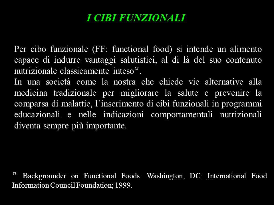 I CIBI FUNZIONALI Per cibo funzionale (FF: functional food) si intende un alimento capace di indurre vantaggi salutistici, al di là del suo contenuto