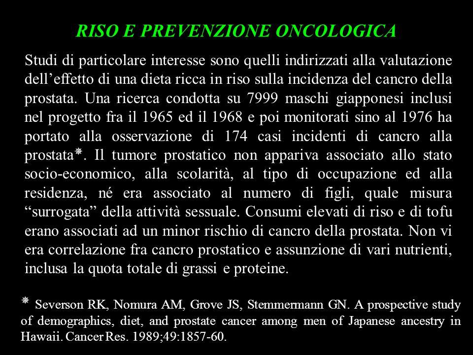 Studi di particolare interesse sono quelli indirizzati alla valutazione delleffetto di una dieta ricca in riso sulla incidenza del cancro della prosta