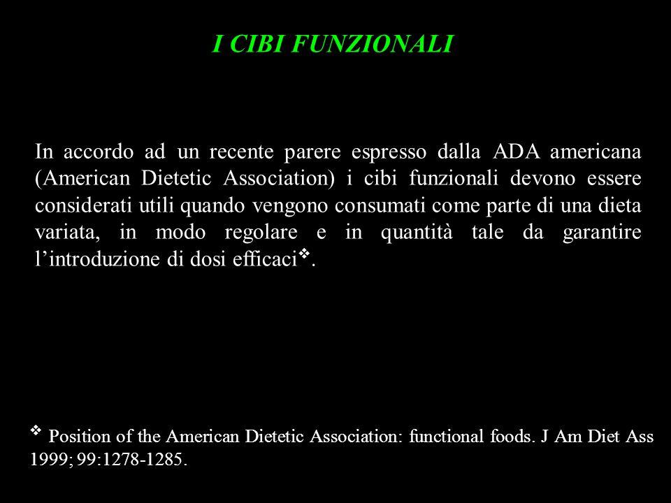 I CIBI FUNZIONALI In accordo ad un recente parere espresso dalla ADA americana (American Dietetic Association) i cibi funzionali devono essere conside
