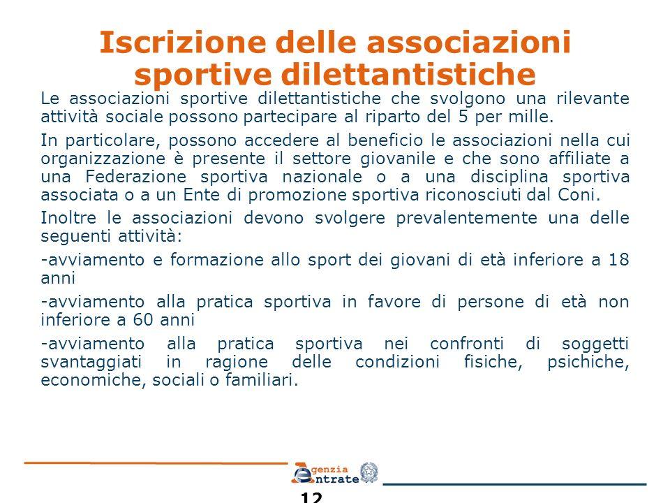 Iscrizione delle associazioni sportive dilettantistiche Le associazioni sportive dilettantistiche che svolgono una rilevante attività sociale possono partecipare al riparto del 5 per mille.
