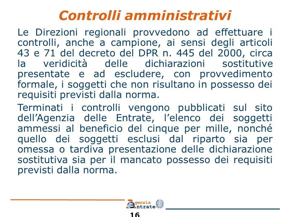 Controlli amministrativi Le Direzioni regionali provvedono ad effettuare i controlli, anche a campione, ai sensi degli articoli 43 e 71 del decreto de