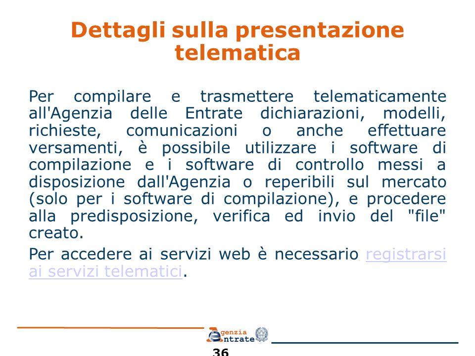 Dettagli sulla presentazione telematica Per compilare e trasmettere telematicamente all'Agenzia delle Entrate dichiarazioni, modelli, richieste, comun