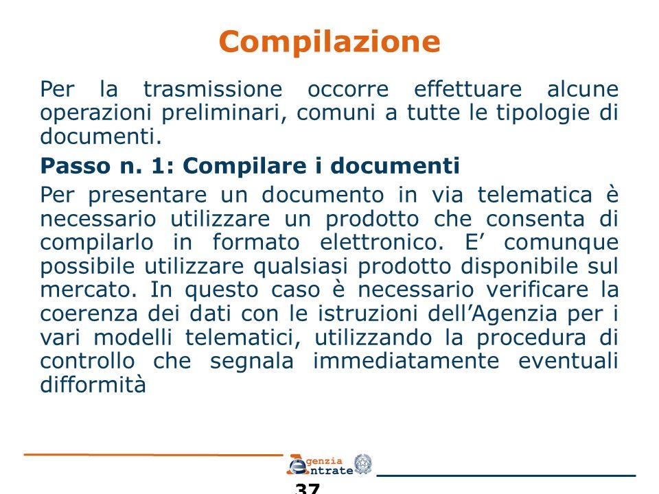 Compilazione Per la trasmissione occorre effettuare alcune operazioni preliminari, comuni a tutte le tipologie di documenti. Passo n. 1: Compilare i d
