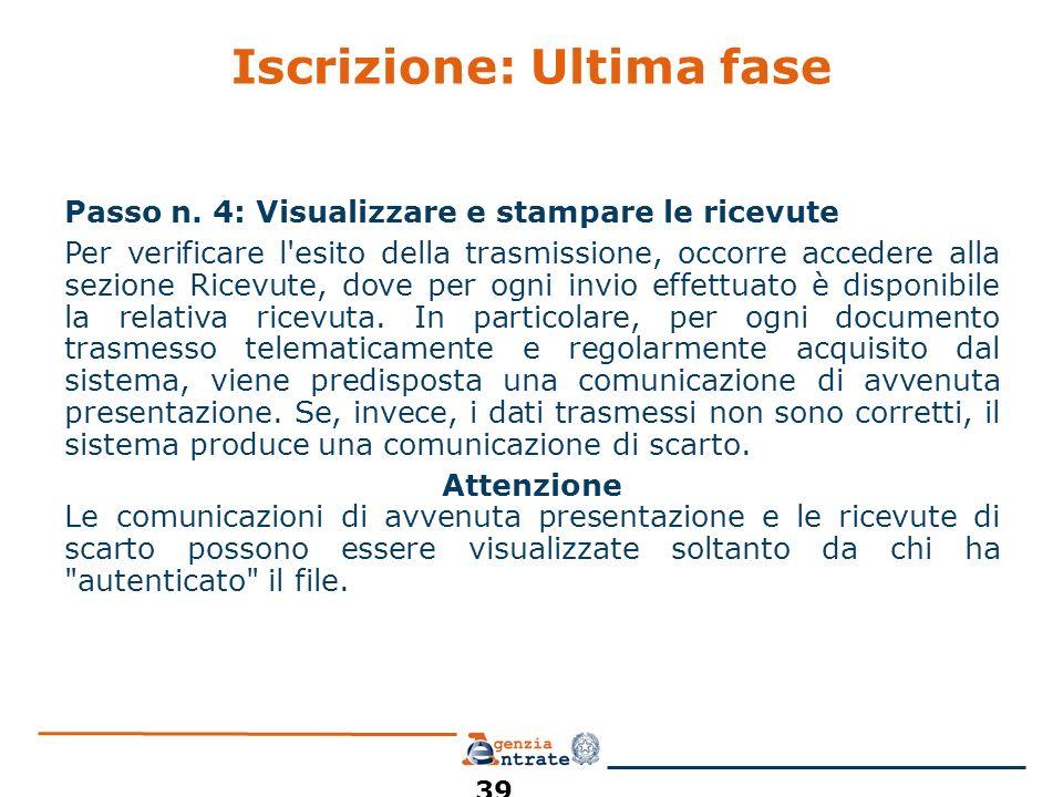 Iscrizione: Ultima fase Passo n. 4: Visualizzare e stampare le ricevute Per verificare l'esito della trasmissione, occorre accedere alla sezione Ricev