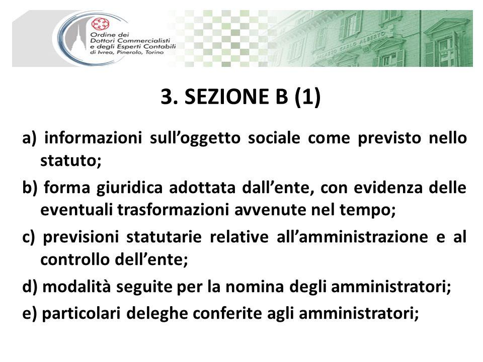 3. SEZIONE B (1) a) informazioni sulloggetto sociale come previsto nello statuto; b) forma giuridica adottata dallente, con evidenza delle eventuali t