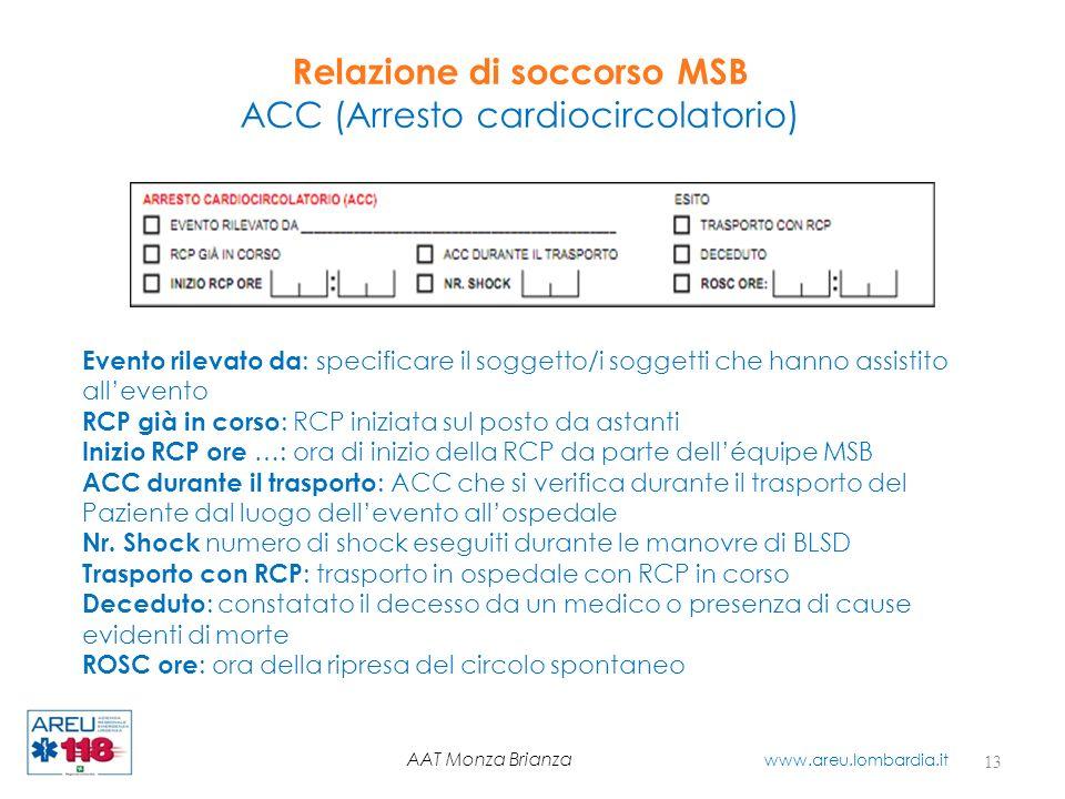 Relazione di soccorso MSB ACC (Arresto cardiocircolatorio) 13 AAT Monza Brianza www.areu.lombardia.it Evento rilevato da : specificare il soggetto/i s