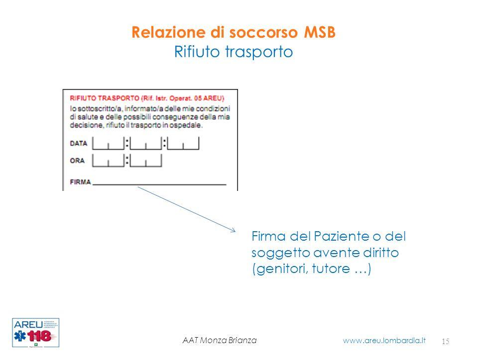 Relazione di soccorso MSB Rifiuto trasporto 15 AAT Monza Brianza www.areu.lombardia.it Firma del Paziente o del soggetto avente diritto (genitori, tut