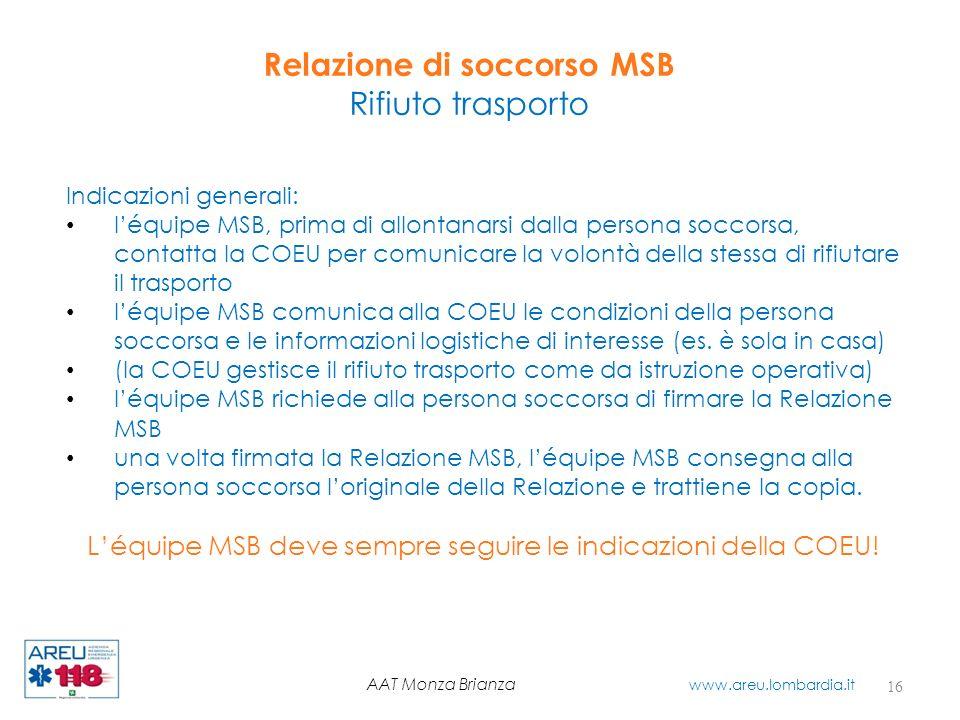 Relazione di soccorso MSB Rifiuto trasporto 16 AAT Monza Brianza www.areu.lombardia.it Indicazioni generali: léquipe MSB, prima di allontanarsi dalla