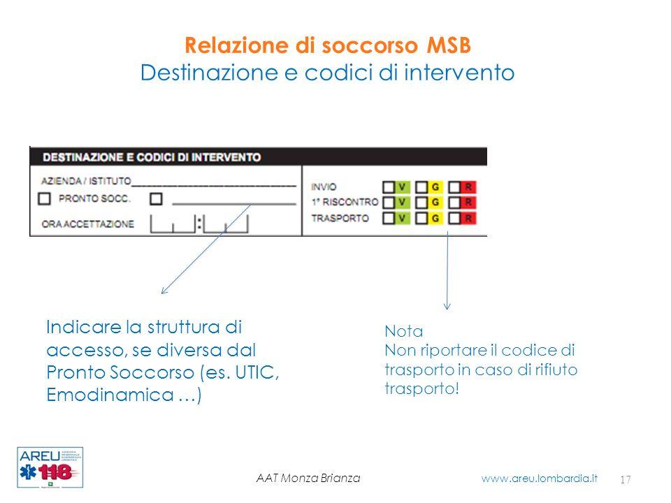 Relazione di soccorso MSB Destinazione e codici di intervento 17 AAT Monza Brianza www.areu.lombardia.it Nota Non riportare il codice di trasporto in