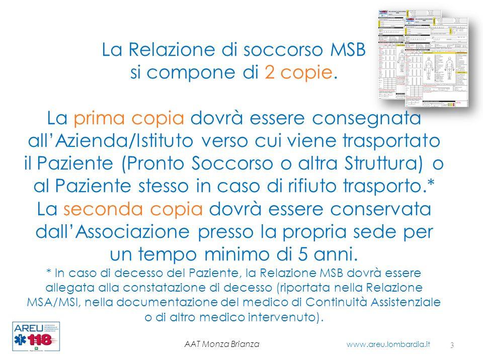 La Relazione di soccorso MSB si compone di 2 copie. La prima copia dovrà essere consegnata allAzienda/Istituto verso cui viene trasportato il Paziente