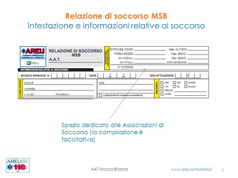 Relazione di soccorso MSB Intestazione e informazioni relative al soccorso 8 AAT Monza Brianza www.areu.lombardia.it Spazio dedicato alle Associazioni