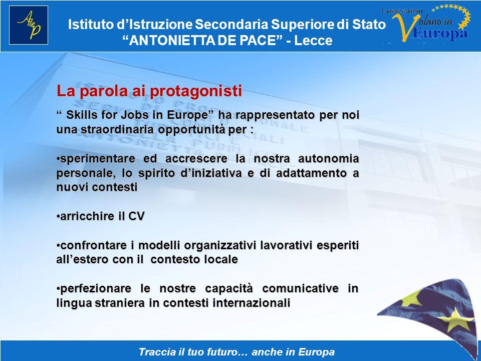 Istituto dIstruzione Secondaria Superiore di Stato ANTONIETTA DE PACE - Lecce Traccia il tuo futuro… anche in Europa La parola ai protagonisti Skills