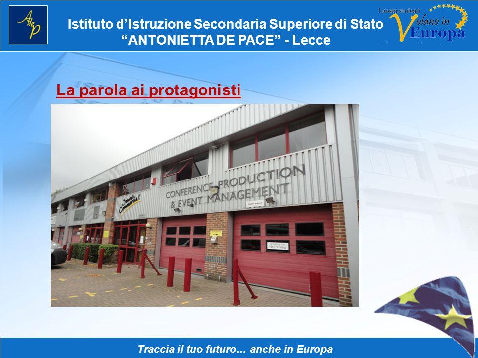 Istituto dIstruzione Secondaria Superiore di Stato ANTONIETTA DE PACE - Lecce Traccia il tuo futuro… anche in Europa La parola ai protagonisti Lattivi