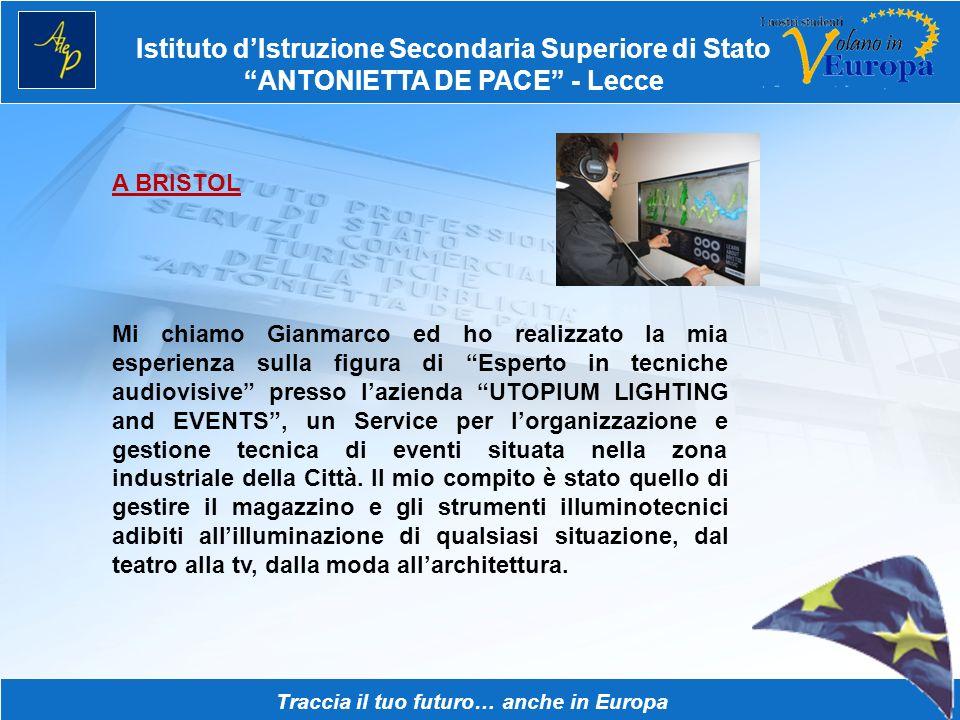 Istituto dIstruzione Secondaria Superiore di Stato ANTONIETTA DE PACE - Lecce Traccia il tuo futuro… anche in Europa A BRISTOL Mi chiamo Gianmarco ed