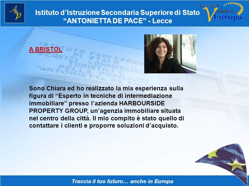 Istituto dIstruzione Secondaria Superiore di Stato ANTONIETTA DE PACE - Lecce Traccia il tuo futuro… anche in Europa A BRISTOL Sono Chiara ed ho reali