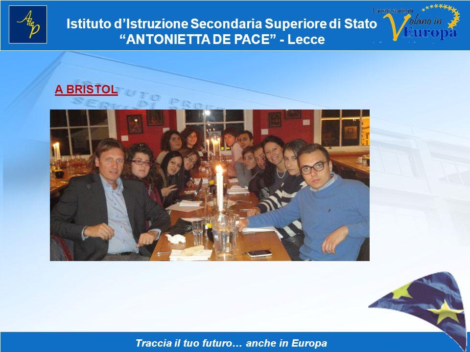 Istituto dIstruzione Secondaria Superiore di Stato ANTONIETTA DE PACE - Lecce Traccia il tuo futuro… anche in Europa A BRISTOL In questa attività form