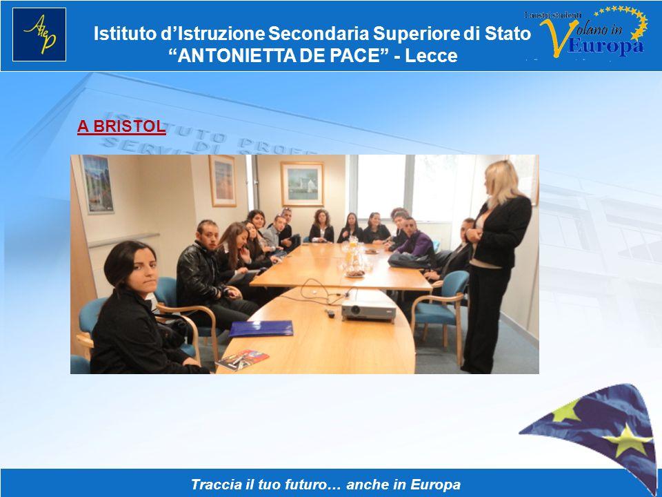 Istituto dIstruzione Secondaria Superiore di Stato ANTONIETTA DE PACE - Lecce Traccia il tuo futuro… anche in Europa A BRISTOL Lesperienza ci ha aiuta