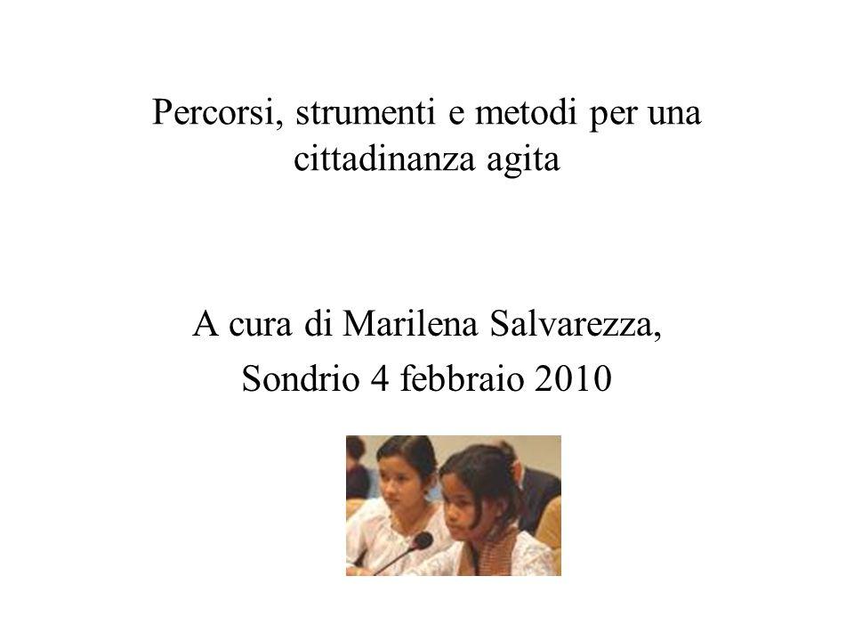 Percorsi, strumenti e metodi per una cittadinanza agita A cura di Marilena Salvarezza, Sondrio 4 febbraio 2010